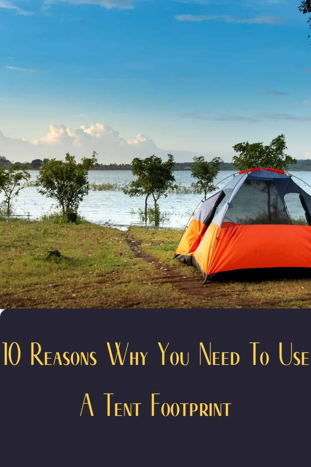 Pinterest image for 10 Reasons Why You Need To Use A Tent Footprint