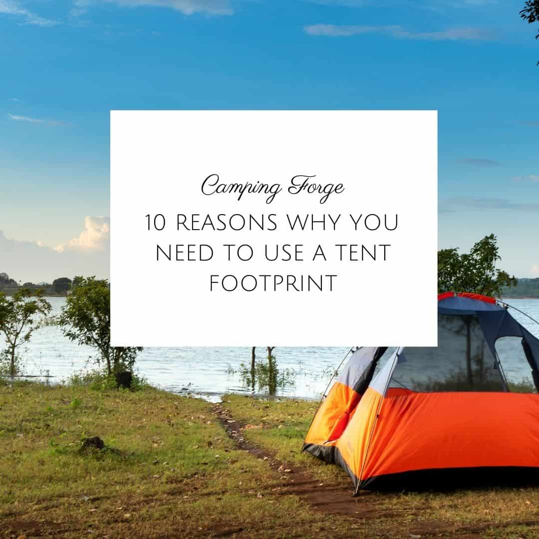 10 Reasons Why You Need To Use A Tent Footprint