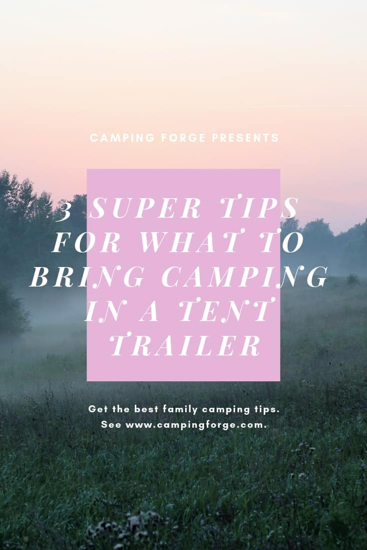 Pinterest image for 3 Super Tips For What To Bring Camping In A Tent Trailer