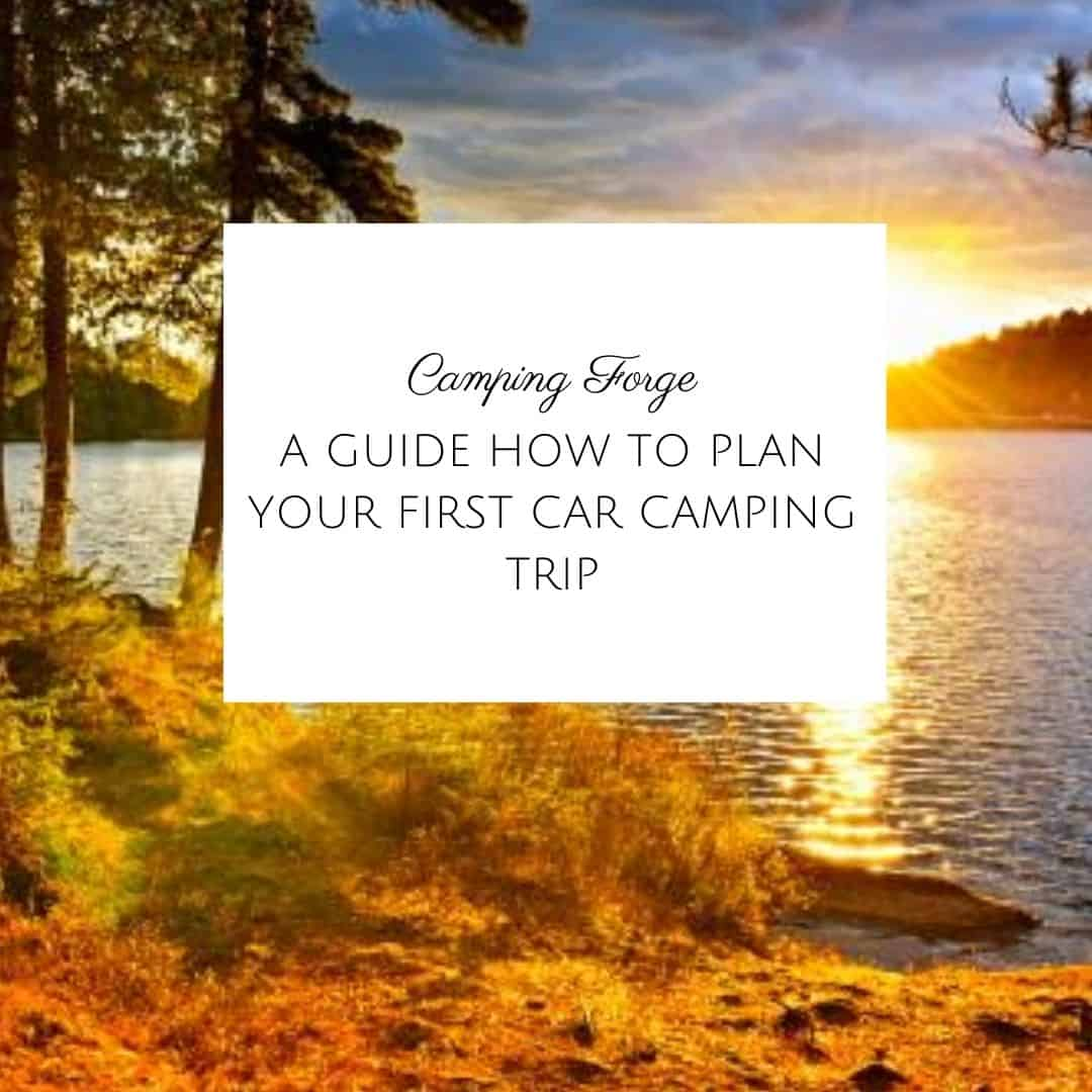 A Guide How to Plan Your First Car Camping Trip