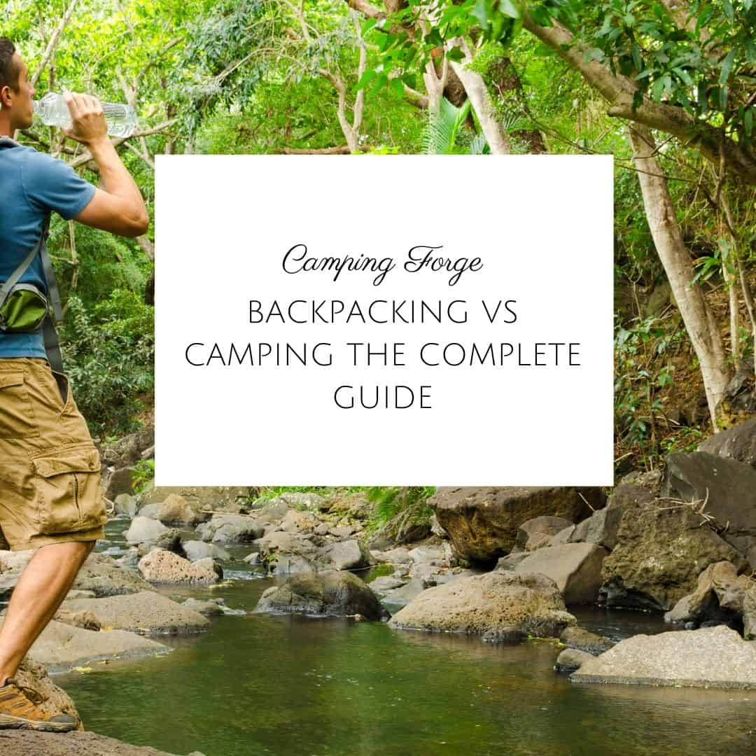 Backpacking Vs Camping The Complete Guide