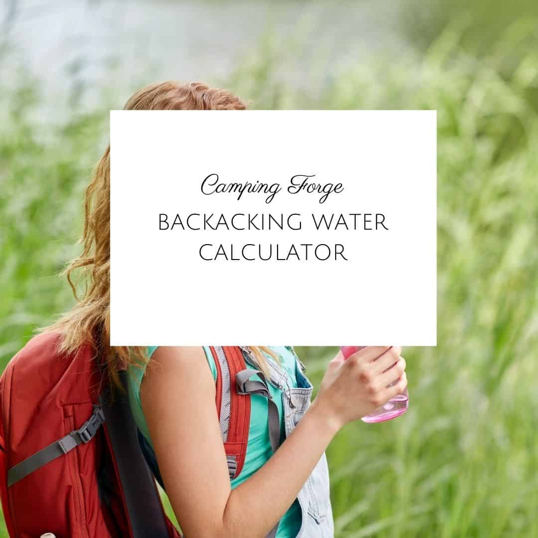 Use this calculator to determine how much water you should take on your backpacking or hiking trip