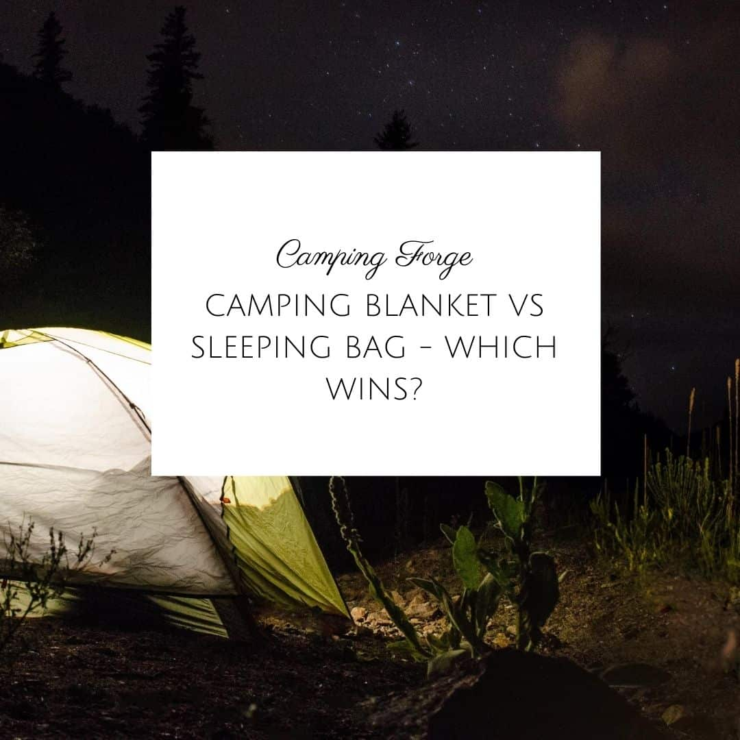 Camping Blanket Vs Sleeping Bag - Which Wins?