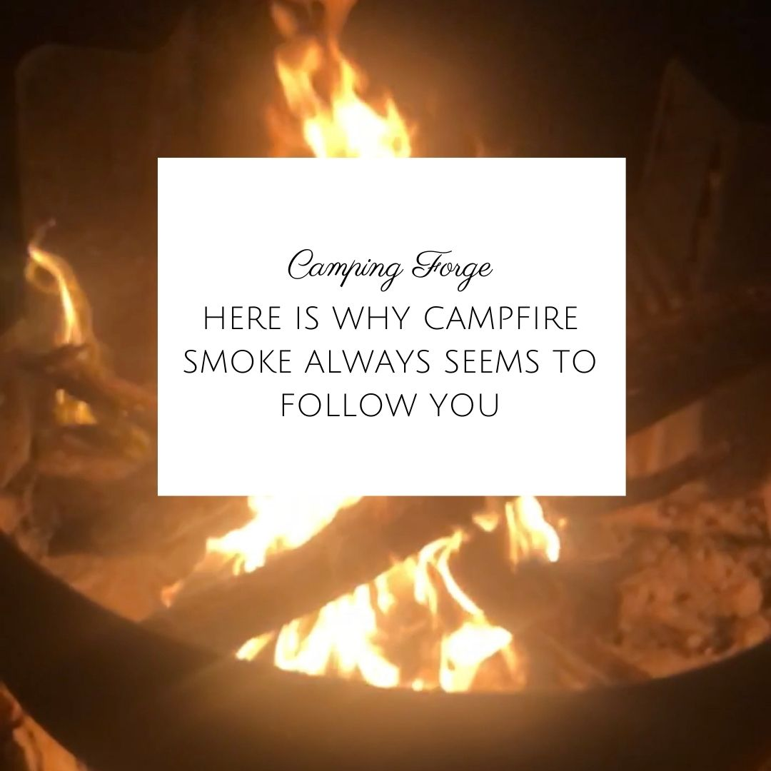 Here Is Why Campfire Smoke Always Seems To Follow You