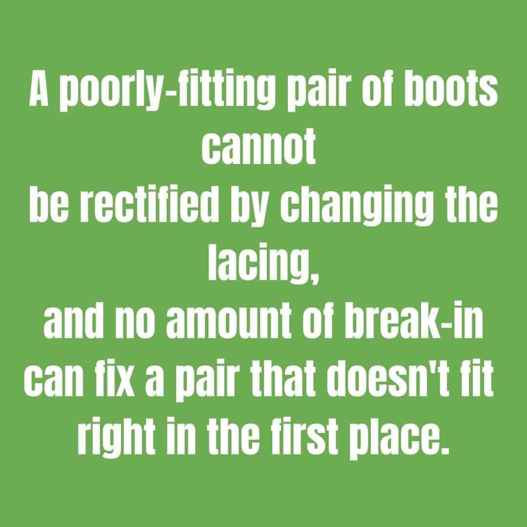 A quote graphic: A poorly-fitting pair of boots cannot be rectified by changing the lacing, and no amount of break-in can fix a pair that doesn't fit right in the first place.