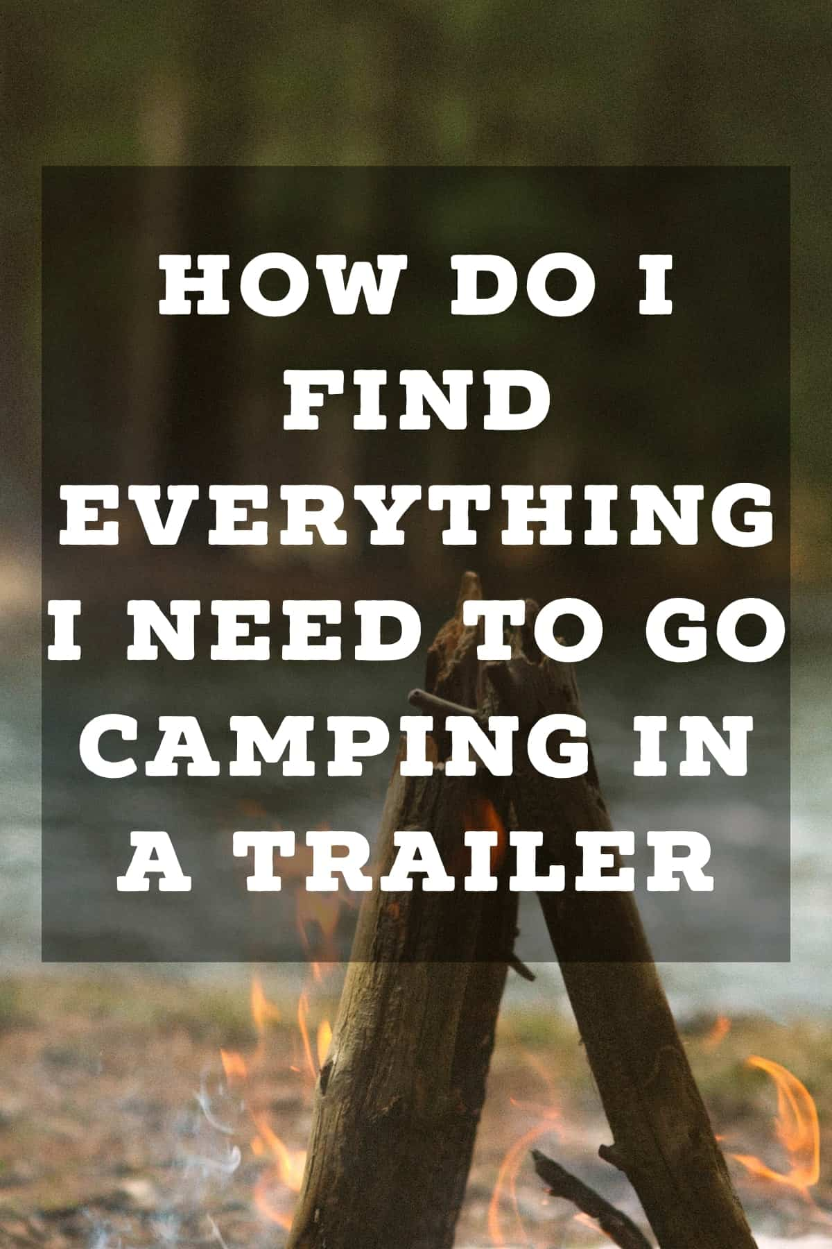 Pinterest image for How Do I Find Everything I Need To Go Camping in a Trailer