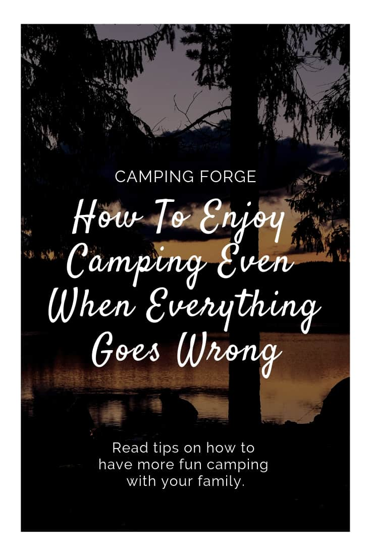 Pinterest image for How To Enjoy Camping Even When Everything Goes Wrong