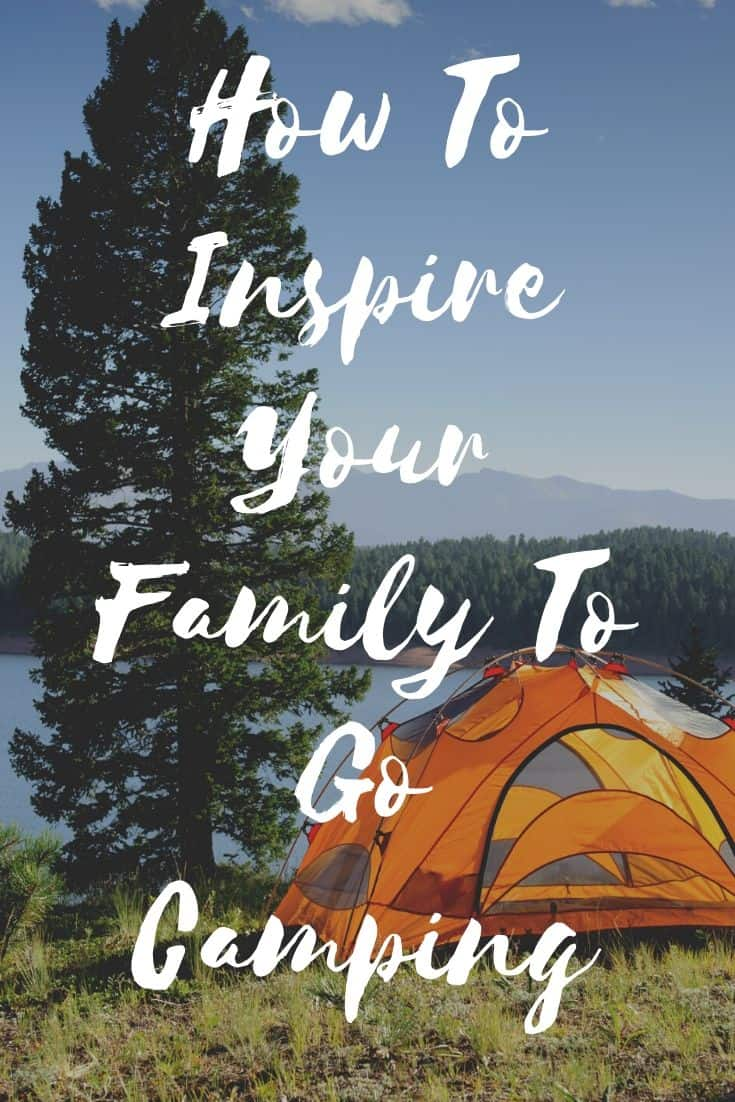 Pinterest image for How To Inspire Your Family To Go Camping