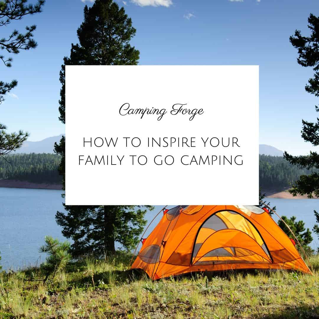 How To Inspire Your Family To Go Camping