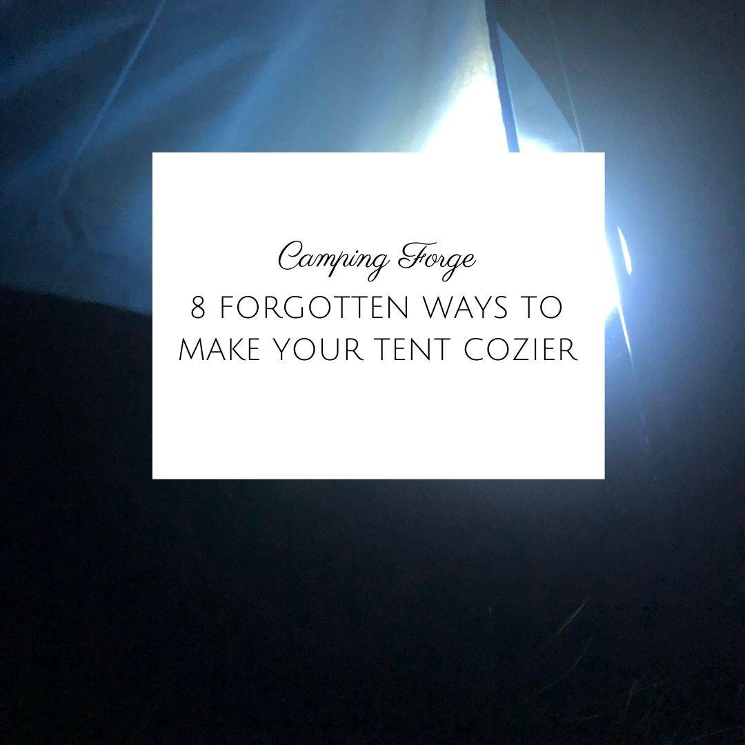 8 Forgotten Ways To Make Your Tent Cozier In 2020