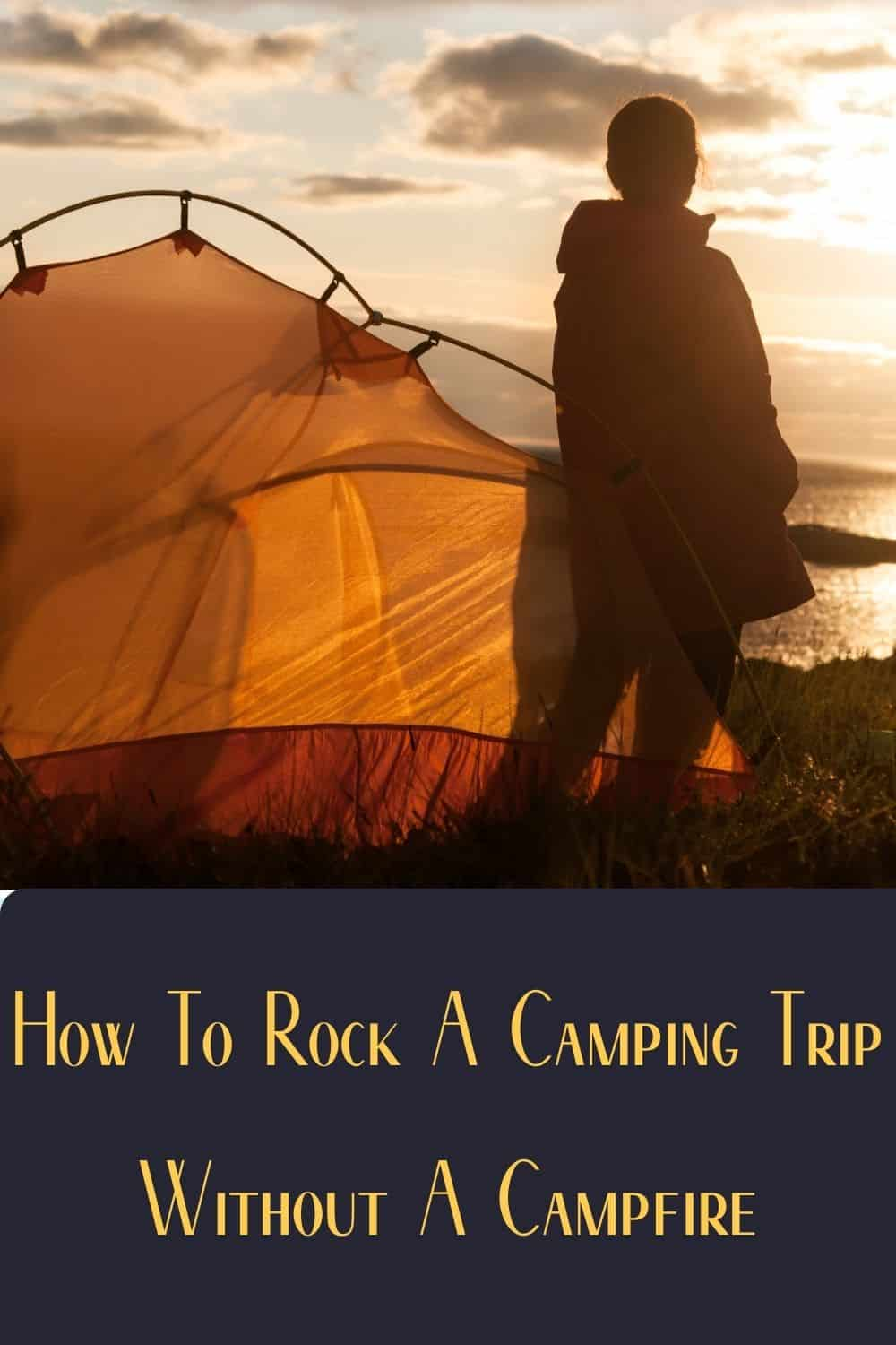 Pinterest image for How To Rock A Camping Trip Without A Campfire