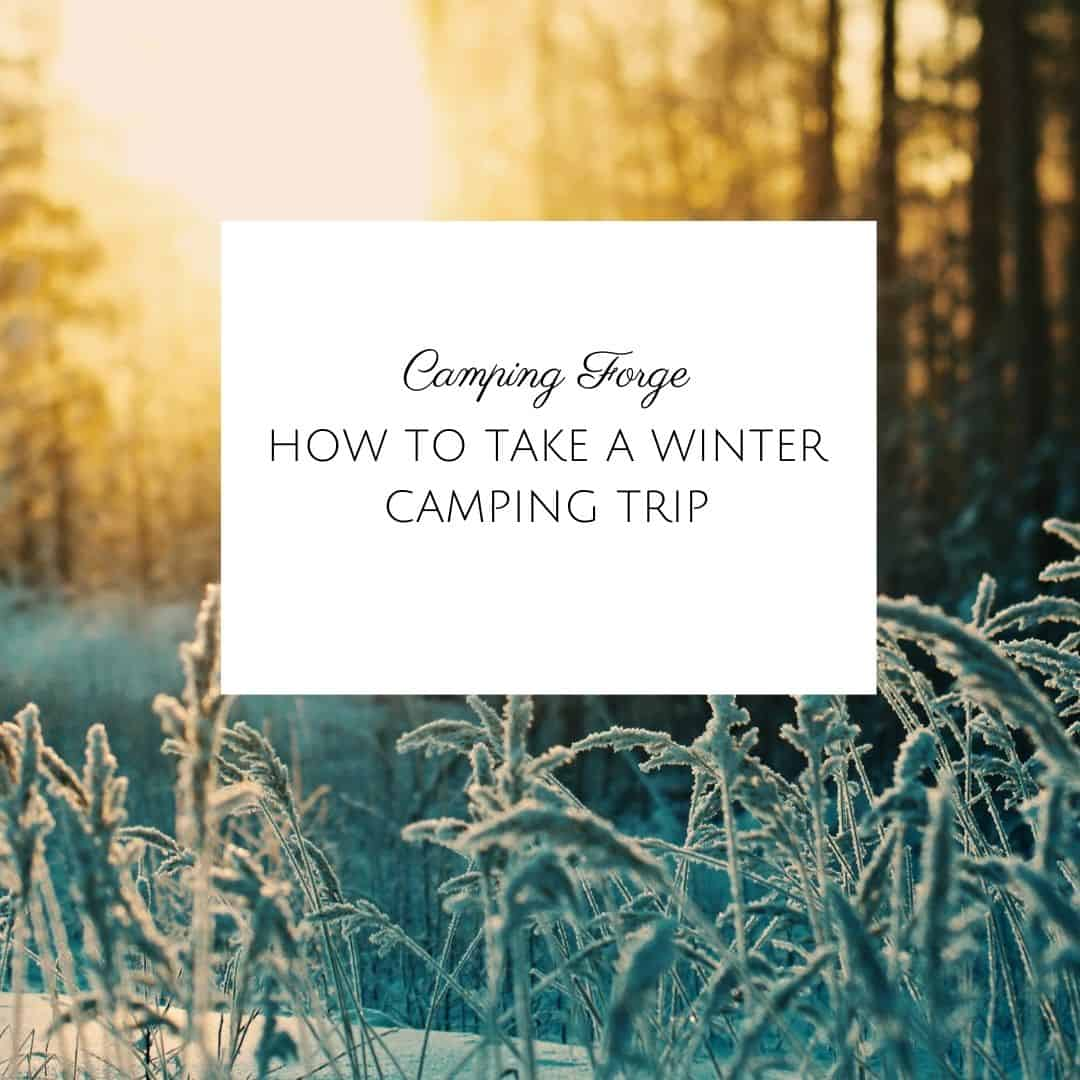 How to Take a Winter Camping Trip
