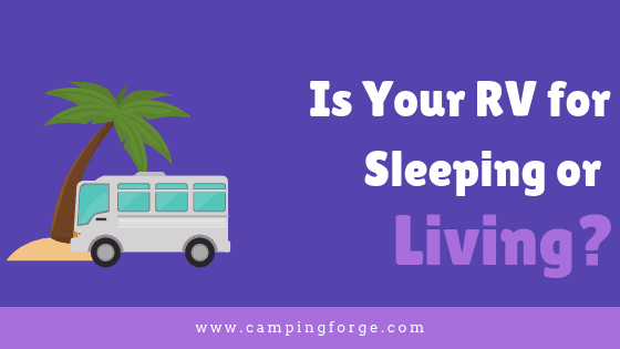 Is Your RV For Sleeping Or Living