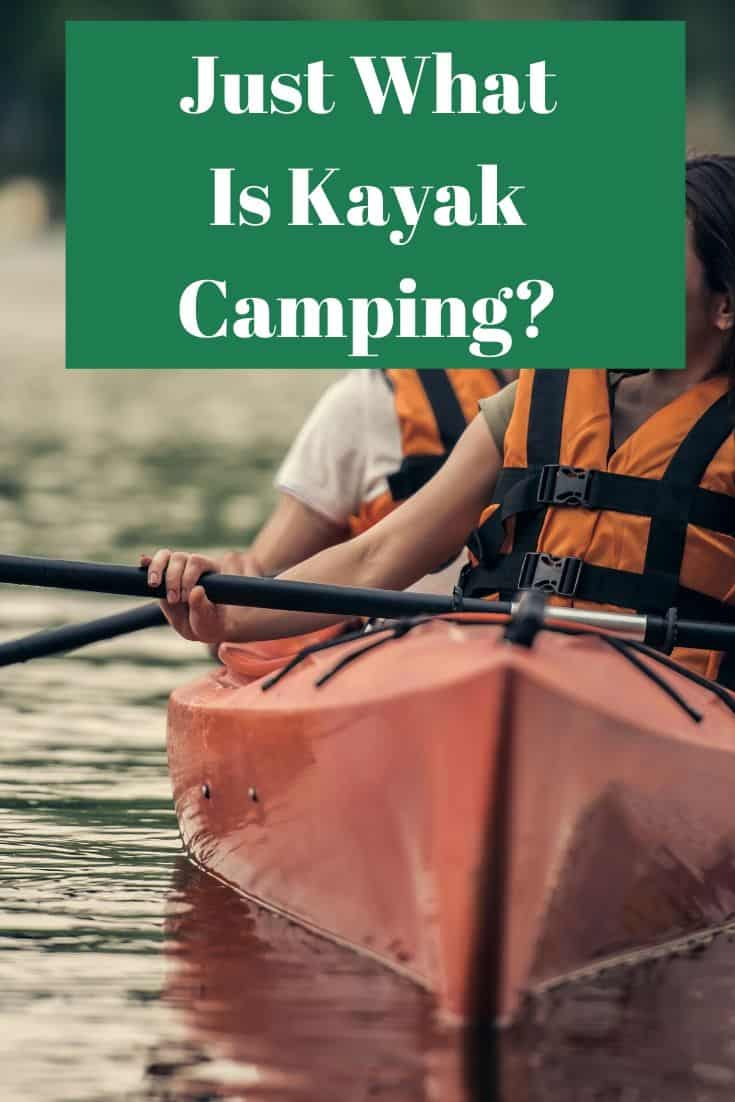 Pinterest image for Just What Is Kayak Camping?