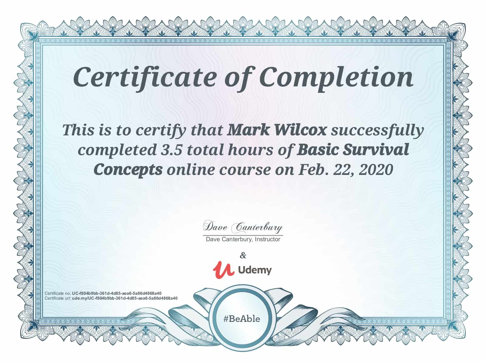 This certificate above verifies that Mark Wilcox successfully completed the course Basic Survival Concepts on 02/22/2020 as taught by Dave Canterbury on Udemy.