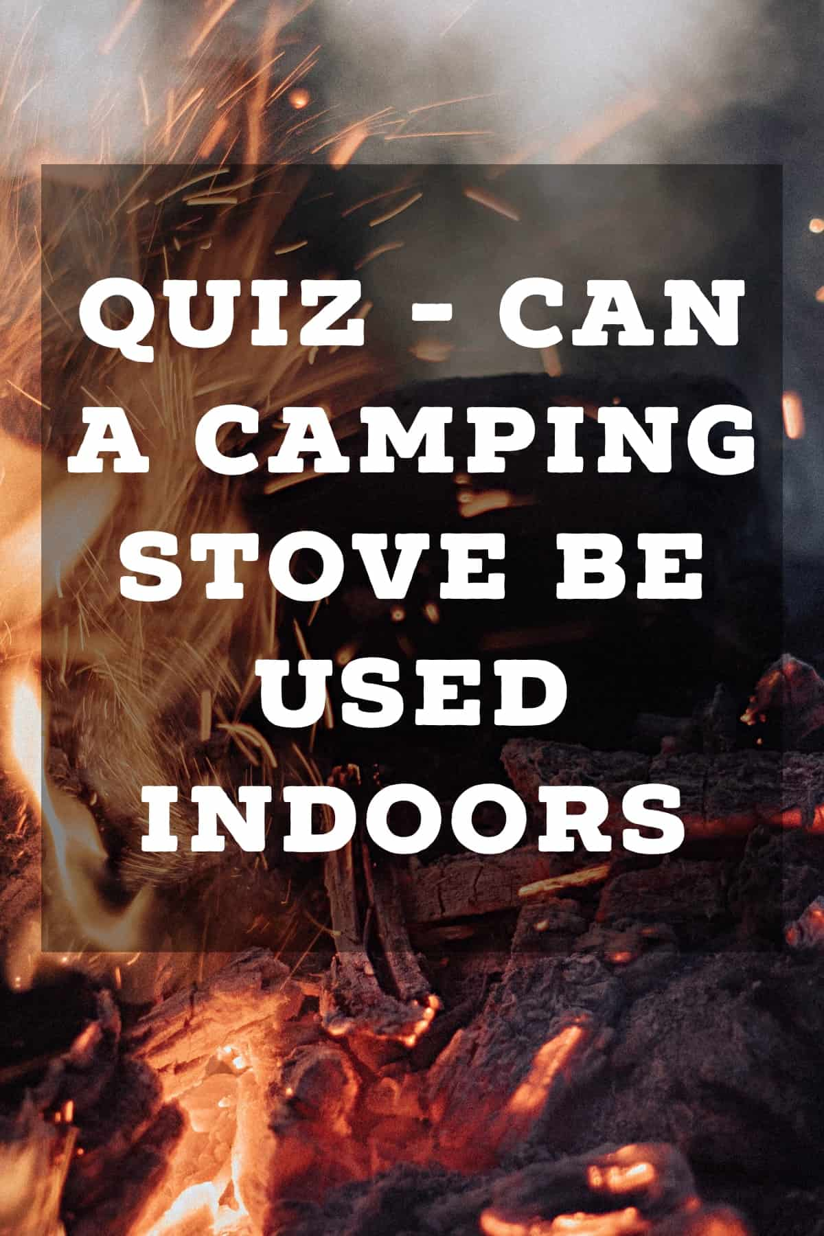 Pinterest image for Quiz - Can a Camping Stove be Used Indoors