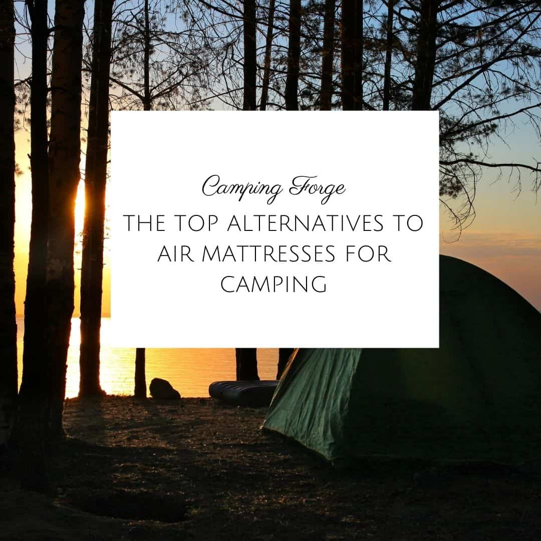 The Top Alternatives To Air Mattresses For Camping
