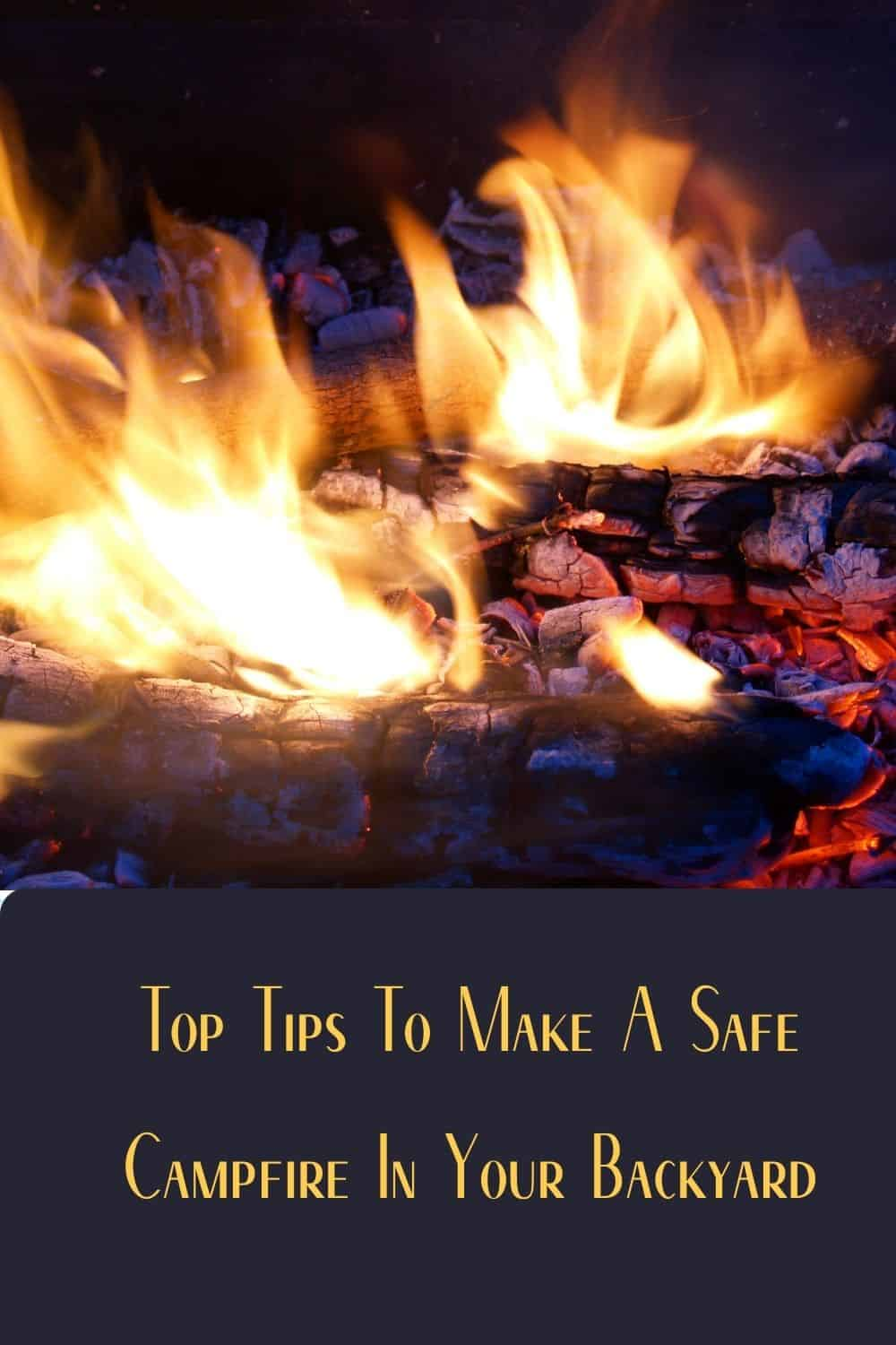 Pinterest image for Top Tips To Make A Safe Campfire In Your Backyard