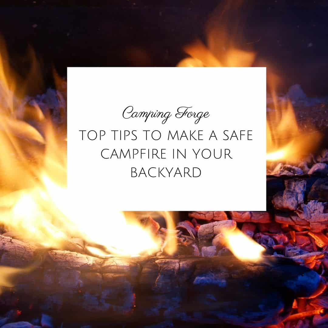 Top Tips To Make A Safe Campfire In Your Backyard