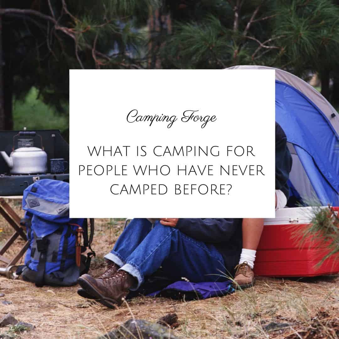 What Is Camping For People Who Have Never Camped Before?