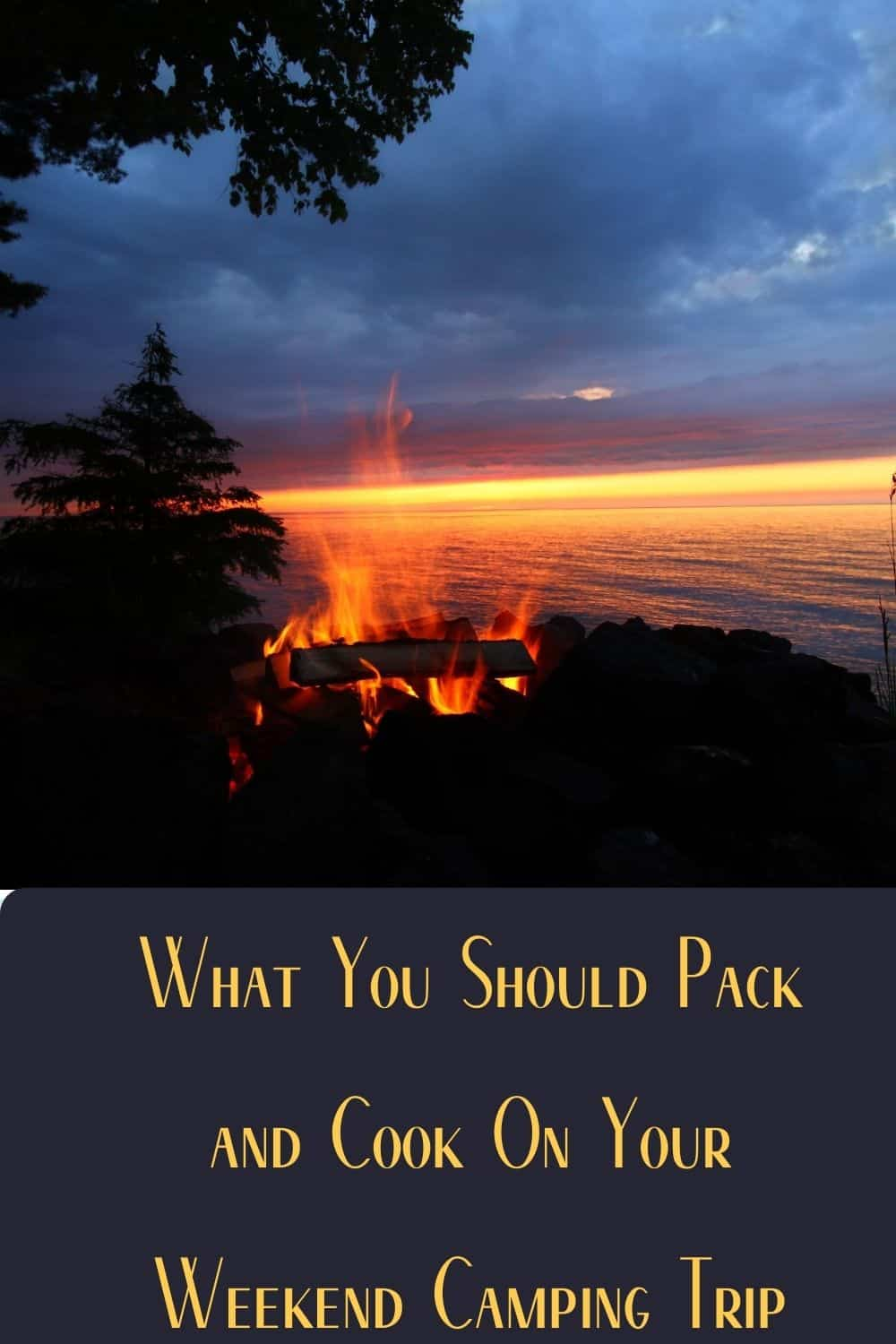 Pinterest image for What You Should Pack and Cook On Your Weekend Camping Trip