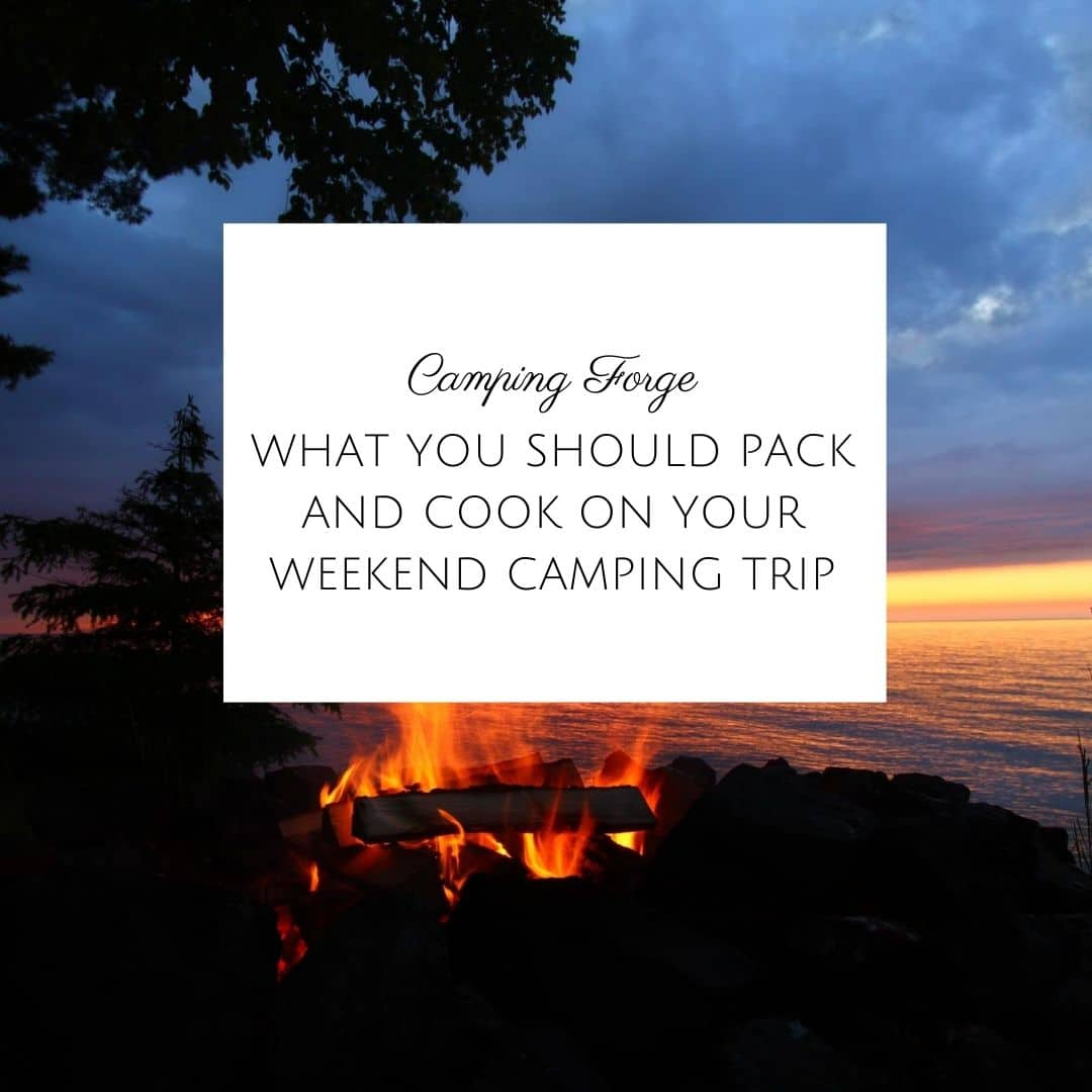 What You Should Pack and Cook On Your Weekend Camping Trip